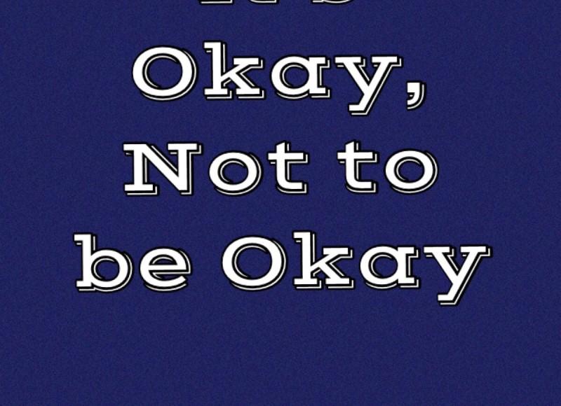 It's Okay, Not to be Okay